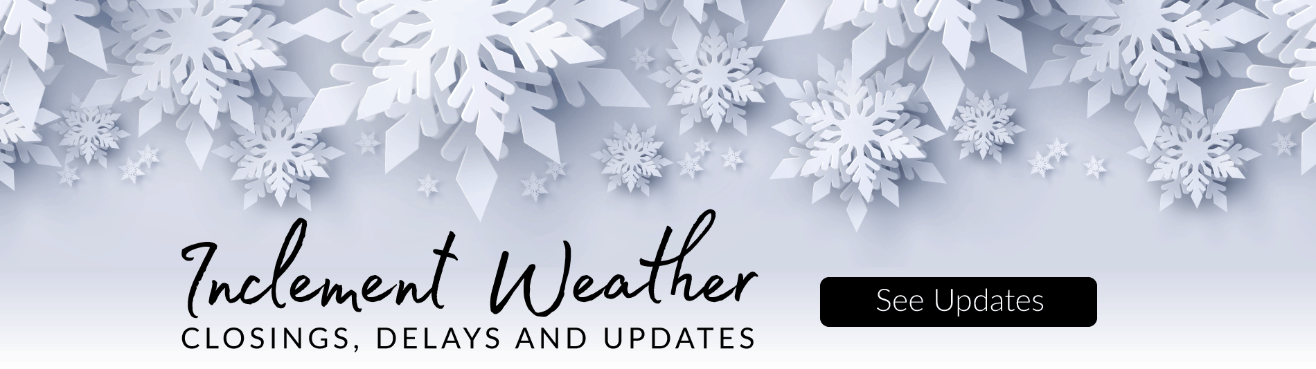 Inclement weather closings, delays and updates - Click Here