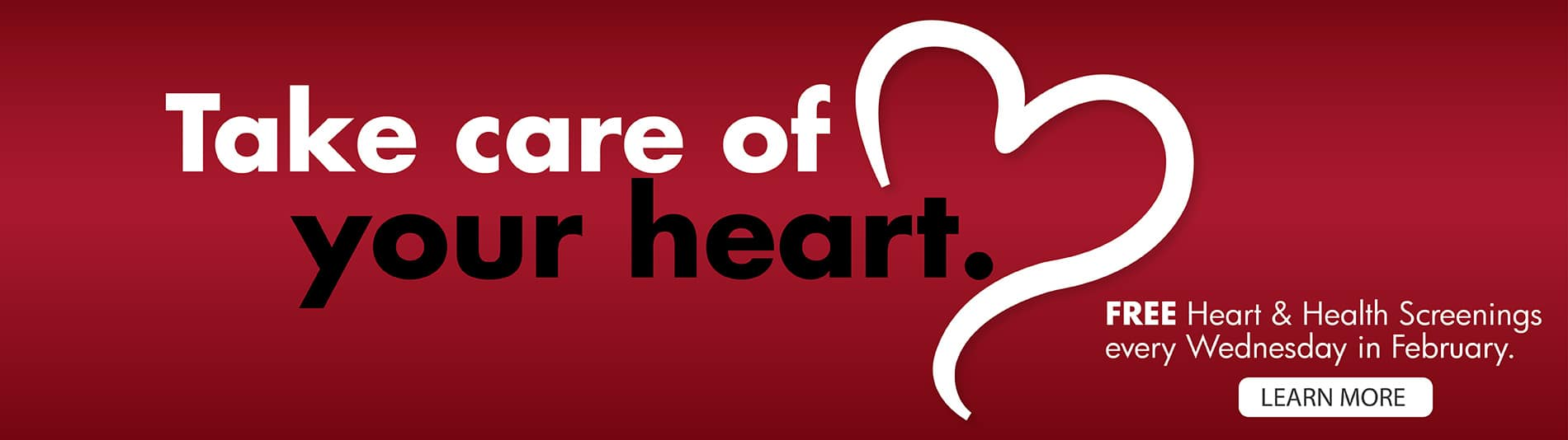 Take care of your heart - free heart and health screenings every Wednesday in February. Click here.