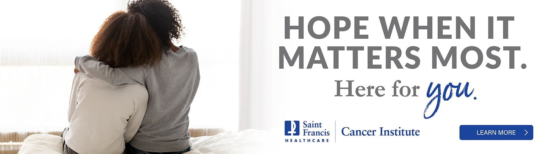 Saint Francis Cancer Institute - Hope When it Matters Most, Here for You. Click to learn more.