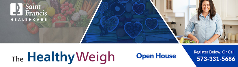 The Healthy Weigh Open House. To register, use the form below, or call 573-331-5686.