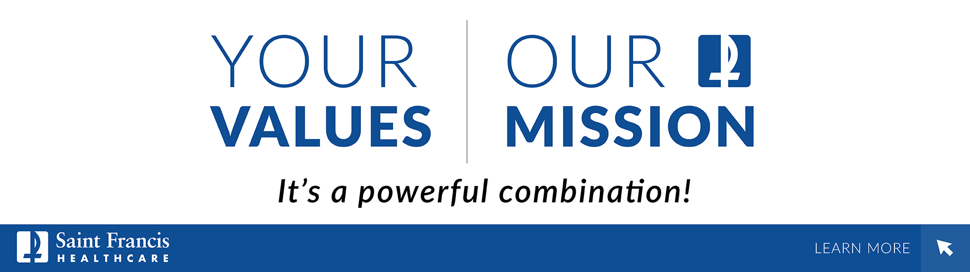 Your Values, Our Mission - It's a Powerful Combination! Click here to learn more