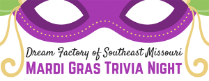 Dream Factory of Southeast Missouri Mardi Gras Trivia Night