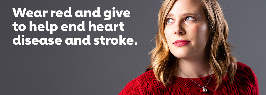 Wear red and give to help end heart disease and stroke
