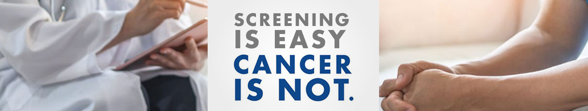Screening is Easy. Cancer is Not. Schedule your colonoscopy today.