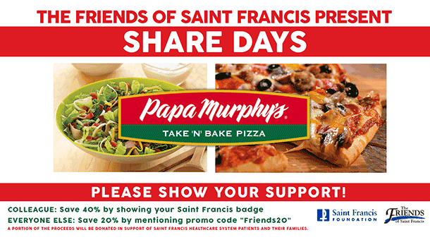 Papa Murphy's Take 'n Bake Pizza - Saint Francis colleagues save 40% by showing their badge. Everyone else save 20% by mentioning promo code Friends20