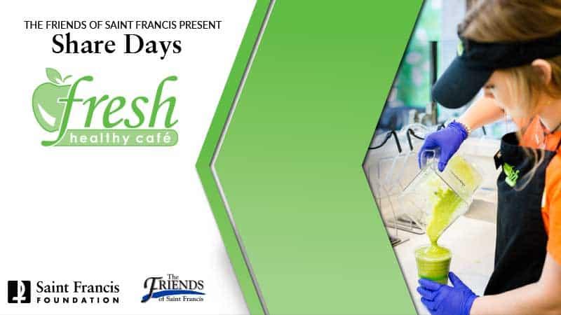 Friends of Saint Francis Share Days - Fresh Healthy Café