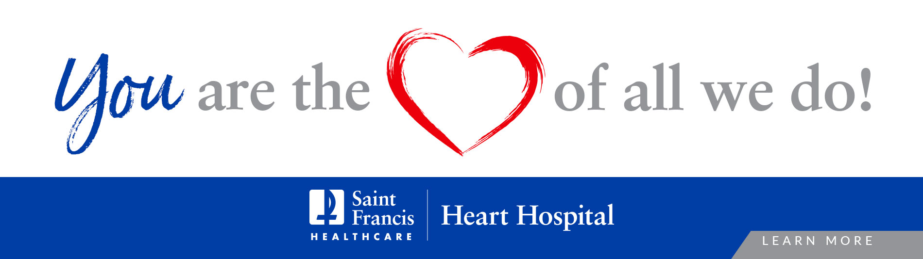 Saint Francis Heart Hospital - You Are the Heart of All We Do. Click to learn more.