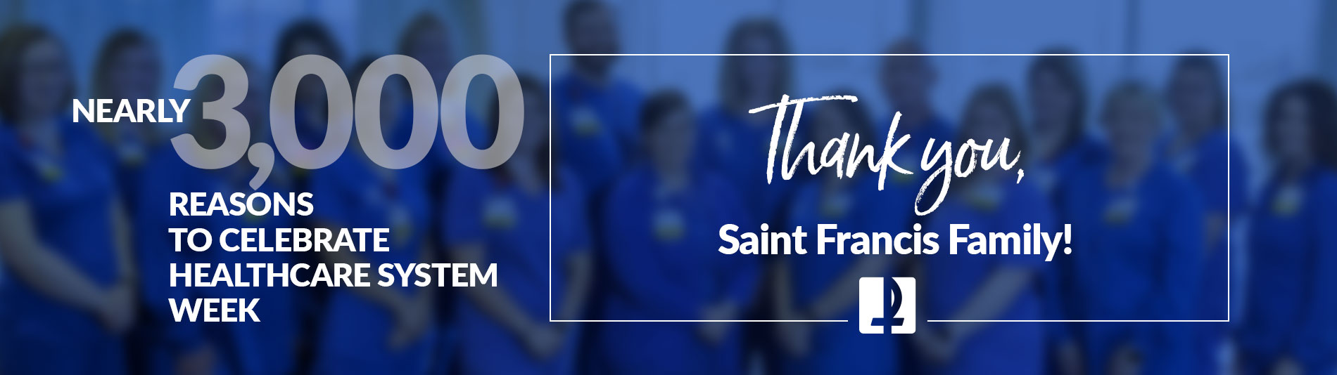 Nearly 3,000 reasons to celebrate healthcare system week. Thank you, Saint Francis family!